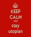 KEEP CALM AND stay utopian - Personalised Tea Towel: Premium