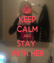 KEEP CALM AND STAY  WITH HER - Personalised Tea Towel: Premium