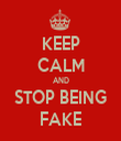 KEEP CALM AND STOP BEING FAKE - Personalised Tea Towel: Premium