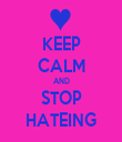 KEEP CALM AND STOP HATEING - Personalised Tea Towel: Premium