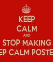 KEEP CALM AND STOP MAKING KEEP CALM POSTERS! - Personalised Tea Towel: Premium