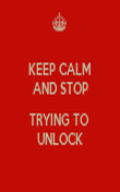 KEEP CALM AND STOP  TRYING TO  UNLOCK - Personalised Tea Towel: Premium