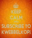 KEEP CALM AND SUBSCRIBE TO KWEBBELKOP¡ - Personalised Tea Towel: Premium