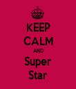 KEEP CALM AND Super Star - Personalised Tea Towel: Premium