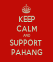 KEEP CALM AND SUPPORT  PAHANG - Personalised Tea Towel: Premium