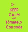 KEEP CALM AND Tómatelo  Con soda - Personalised Tea Towel: Premium