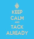 KEEP CALM AND TACK ALREADY - Personalised Tea Towel: Premium