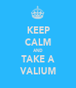 KEEP CALM AND TAKE A VALIUM - Personalised Tea Towel: Premium