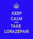 KEEP CALM AND TAKE  LORAZEPAM - Personalised Tea Towel: Premium