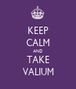 KEEP CALM AND TAKE VALIUM - Personalised Tea Towel: Premium