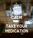 KEEP CALM AND TAKE YOUR MEDICATION - Personalised Tea Towel: Premium