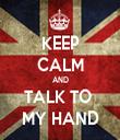 KEEP CALM AND TALK TO  MY HAND - Personalised Tea Towel: Premium