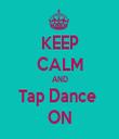 KEEP CALM AND Tap Dance  ON - Personalised Tea Towel: Premium