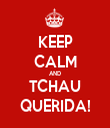 KEEP CALM AND TCHAU QUERIDA! - Personalised Tea Towel: Premium