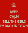 KEEP CALM AND TELL THE GIRLS I'M BACK IN TOWN - Personalised Tea Towel: Premium