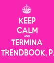 KEEP CALM AND TERMINA O TRENDBOOK, PA! - Personalised Tea Towel: Premium