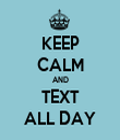 KEEP CALM AND TEXT ALL DAY - Personalised Tea Towel: Premium