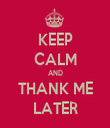 KEEP CALM AND THANK ME LATER - Personalised Tea Towel: Premium