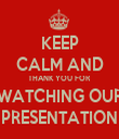 KEEP CALM AND THANK YOU FOR WATCHING OUR PRESENTATION - Personalised Tea Towel: Premium