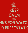 KEEP CALM AND THANKS FOR WATCHING OUR PRESENTATION - Personalised Tea Towel: Premium