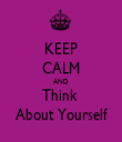 KEEP CALM AND Think  About Yourself - Personalised Tea Towel: Premium