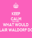 KEEP CALM AND THINK...  WHAT WOULD  BLAIR WALDORF DO? - Personalised Tea Towel: Premium