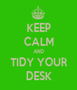 KEEP CALM AND TIDY YOUR DESK - Personalised Tea Towel: Premium