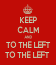 KEEP CALM AND TO THE LEFT TO THE LEFT  - Personalised Tea Towel: Premium