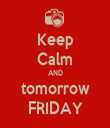 Keep Calm AND tomorrow FRIDAY - Personalised Tea Towel: Premium