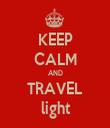 KEEP CALM AND TRAVEL light - Personalised Tea Towel: Premium