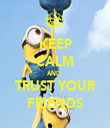 KEEP CALM AND  TRUST YOUR FRIENDS - Personalised Tea Towel: Premium