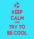 KEEP CALM AND TRY TO BE COOL - Personalised Tea Towel: Premium