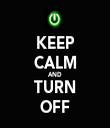 KEEP CALM AND TURN OFF - Personalised Tea Towel: Premium