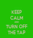 KEEP CALM AND TURN OFF THE TAP - Personalised Tea Towel: Premium