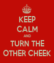 KEEP CALM AND TURN THE OTHER CHEEK - Personalised Tea Towel: Premium