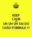 KEEP CALM AND UH UH UH SAI DO CHÃO FÓRMULA 1! - Personalised Tea Towel: Premium