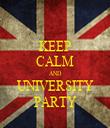 KEEP CALM AND UNIVERSITY PARTY - Personalised Tea Towel: Premium