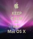 KEEP CALM AND use  Mac OS X - Personalised Tea Towel: Premium