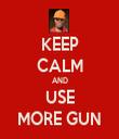 KEEP CALM AND USE MORE GUN - Personalised Tea Towel: Premium