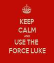 KEEP CALM AND USE THE  FORCE LUKE - Personalised Tea Towel: Premium