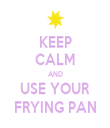 KEEP CALM AND USE YOUR FRYING PAN - Personalised Tea Towel: Premium