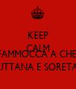 KEEP CALM AND VAFAMMOCCA A CHELLA PUTTANA E SORETA!! - Personalised Tea Towel: Premium