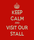 KEEP CALM AND VISIT OUR STALL - Personalised Tea Towel: Premium