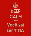 KEEP CALM AND Você vai ser TITIA - Personalised Tea Towel: Premium