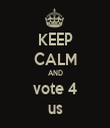 KEEP CALM AND vote 4 us - Personalised Tea Towel: Premium