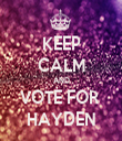 KEEP CALM AND VOTE FOR  HAYDEN - Personalised Tea Towel: Premium