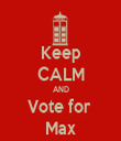 Keep CALM AND Vote for  Max - Personalised Tea Towel: Premium