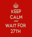 KEEP CALM AND WAIT FOR  27TH  - Personalised Tea Towel: Premium
