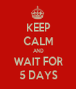 KEEP CALM AND WAIT FOR 5 DAYS - Personalised Tea Towel: Premium