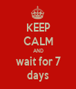 KEEP CALM AND wait for 7 days - Personalised Tea Towel: Premium